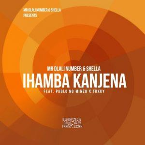 Mr Dlali Number & Shella – Ihamba Kanjena ft. Pablo no Minzo & Tukky