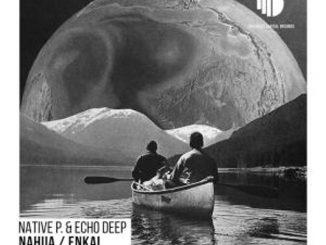 Native P. & Echo Deep – Enkai EP