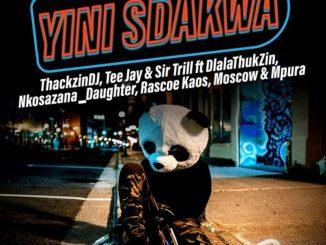 ThackzinDJ, Sir Trill & Tee Jay – Yini Sdakwa Ft. Nkosazana_Daughter, Dlala Thukzin, Rascoe Kaos, Mpura & Moscow