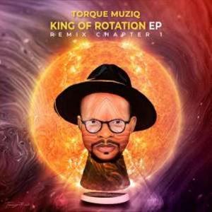 TorQue MuziQ – King Of Rotation EP (Remix Chapter 1)
