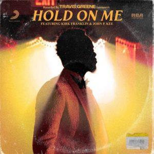 Travis Greene ft. Kirk Franklin & John P. Kee – Hold on Me