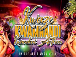 Kwaze Kwamnandi – Ekwandeni Anthem ft. Unique Art Music & Wozv Mlilo