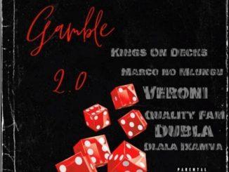 Veroni – Gamble 2.0 ft. Kings On Decks, Dlala Ikamva, Marco no Mlungu, Quality Fam & Dubla
