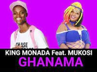 King Monada ft Mukosi – Ghanama