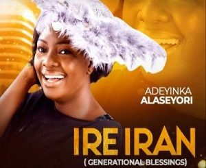 Adeyinka Alaseyori – Ire Iran