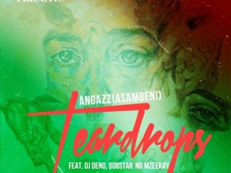 Angazz – Tear Drops ft. DJ Deno & Bobstar no Mzeekay