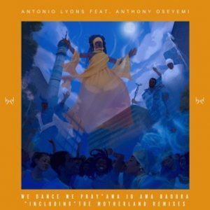 Antonio Lyons, Anthony Oseyemi – We Dance We Pray (Silvva Remix)