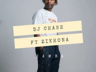 DJ Chase – Hamba ft. Zikhona