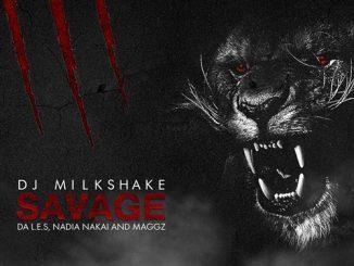 DJ Milkshake – Savage ft. Da L.E.S, Nadia Nakai & Maggz