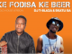 DJ T Blaza & Skatli SA – Ke Fodiswa Ke Beer (Original)