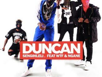 Duncan – Sengihleli ft. WTF & Ngane