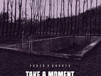Fonzo – Take A Moment ft. Khanyo