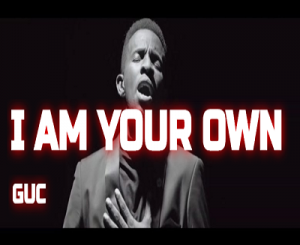 GUC – I Am Your Own