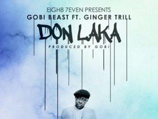 Gobi Beast – Don Laka ft. Ginger Trill