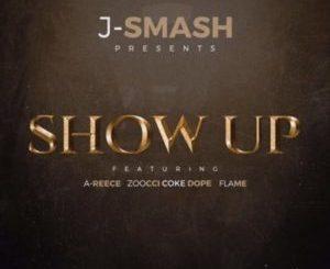 J-Smash – Show Up ft. A-Reece, Zoocci Coke Dope & Flame