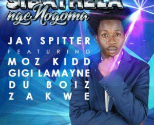 Jay Spitter – Sibathela Ngengoma ft. Du Boiz, Zakwe, Gigi Lamayne & Moz Kidd