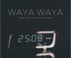 Kay Faith – Waya Waya ft. Ginger Trill & OhGooch