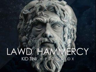 Kid Tini – Lawd HamMercy ft. Kid X & P DotO