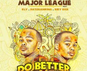 Major League – Do Better ft. Riky Rick, KLY & Patoranking