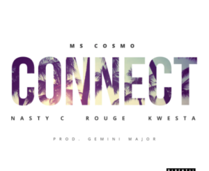 Ms Cosmo – Connect ft. Nasty C, Kwesta & Rouge