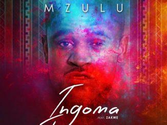 Mzulu – Ingoma ft. Zakwe