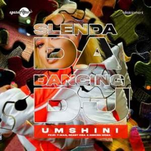 Slenda Da Dancing Dj – Umshini ft. T-Man, Beast RSA & Diskwa Woza