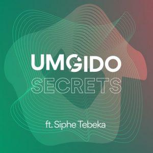 Umgido – Secrets ft. Siphe Tebeka
