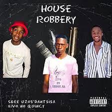 Sgee Uzos'dantsisa – House Robbery Ft. Xivo no Quincy