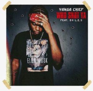 Yanga – Who Shot Ya ft. Da L.E.S