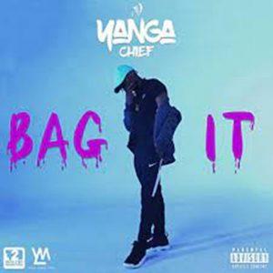 Yanga Chief – Bag It