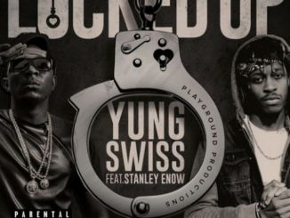 Yung Swiss – Locked Up ft. Stanley Enow