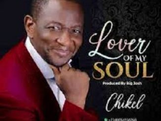 Chikel – Lover Of My Soul