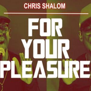 Chris Shalom – For Your Pleasure