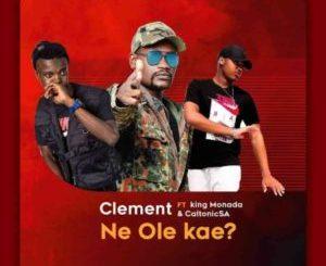 Clement – Ne Ole Kae ft. King Monada & Caltonic SA