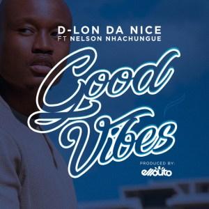 D-Lon da Nice – Good Vibes (feat Nelson Nhachungue)