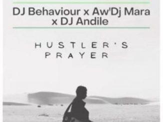 DJ Behaviour, Aw'DJ Mara & DJ Andile – Hustler's Prayer