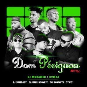DJ Mohamed & D2mza – Dom Pérignon Refill (feat. DJ Sumbody, Cassper Nyovest, The Lowkeys & 3TWO1)