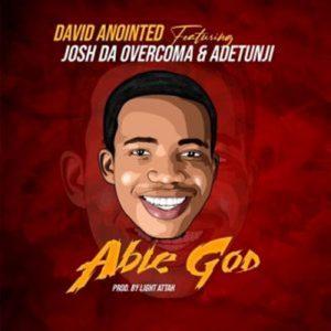 David Anointed – Able God Ft. Josh Da Overcoma and Adetunji