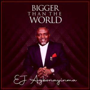 EJ Agbonayinma – Bigger Than The World