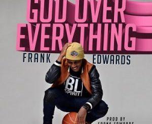 Frank Edwards – God Over Everything