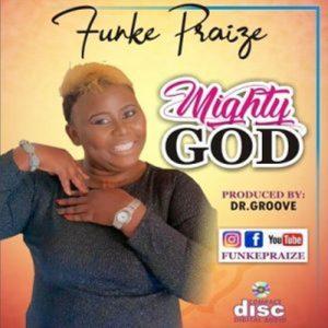Funke Praize – Mighty God