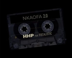 HHP – Nkaofa 2.0 Ft. Focalistic