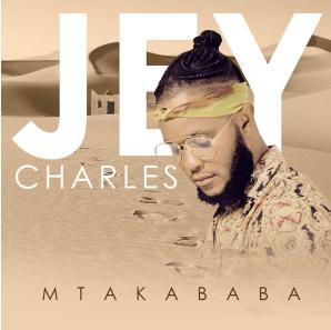 Jey Charles – Mtakababa Album
