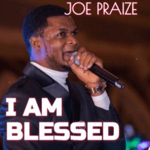 Joe Praize – I Am Blessed