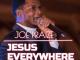 Joe Praize – Jesus Everywhere