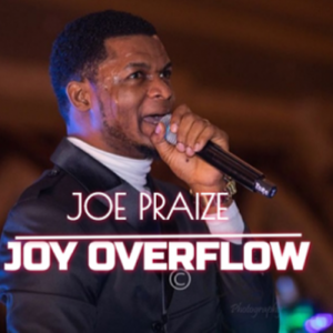 Joe Praize – Joy Overflow