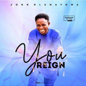 John Olumayowa – You Reign