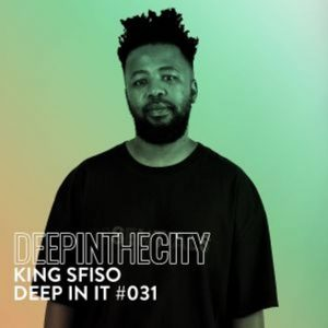 King Sfiso – Deep In It 031 (Deep In The City)