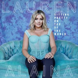 Lauren Alaina – Sitting Pretty On Top Of The World ALBUM
