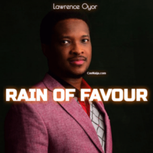 Lawrence Oyor – Rain Of Favour